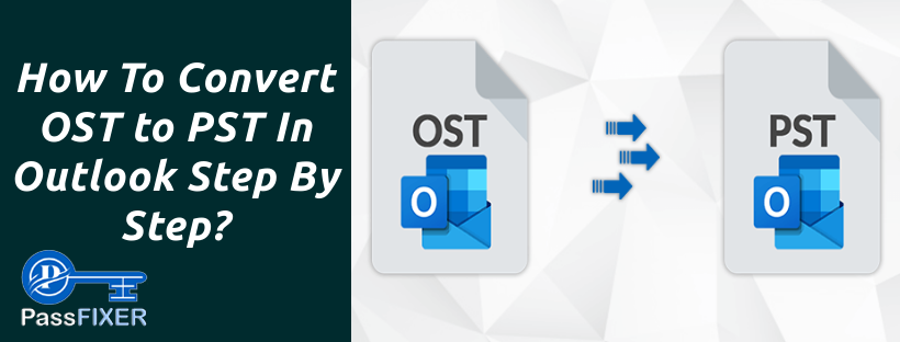 How To Convert OST to PST In Outlook Step By Step